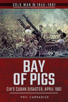 Bay of Pigs: CIA's Cuban Disaster, April 1961 - Book  of the Cold War 1945-1991