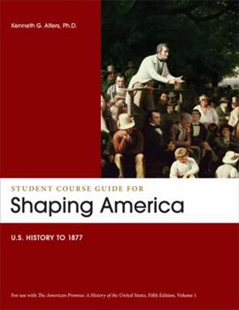 Student Course Guide for Shaping America:  U.S. History to 1877 1457603799 Book Cover