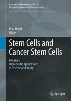 Hardcover Stem Cells and Cancer Stem Cells, Volume 6: Therapeutic Applications in Disease and Injury Book