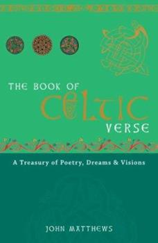 Hardcover The Book of Celtic Verse: A Treasury of Poetry, Dreams & Visions Book