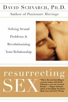 Resurrecting Sex: Resolving Sexual Problems and Rejuvenating Your Relationship 0060931787 Book Cover