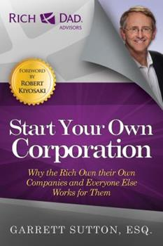 Start Your Own Corporation: Why the Rich Own Their Own Companies and Everyone Else Works for Them (Revised) 1937832007 Book Cover