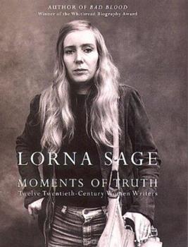 Moments of Truth: Twelve Twentieth Century Women Writers 1841156353 Book Cover