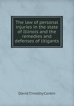 Paperback The Law of Personal Injuries in the State of Illinois and the Remedies and Defenses of Litigants Book