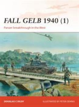 Fall Gelb 1940 (1): Panzer breakthrough in the West - Book #264 of the Osprey Campaign