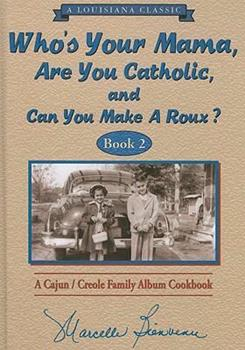 Who's Your Mama, Are You Catholic & Can You Make A Roux? (Book 2): A Cajun / Creole Family Album Cookbook 0925417599 Book Cover