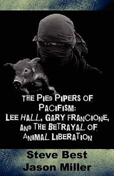 Pied Pipers of Pacifism: Lee Hall, Gary Francione and the Betrayal of Animal Liberation 0983054711 Book Cover
