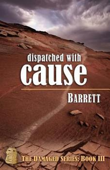 Dispatched with Cause - Book #3 of the Damaged