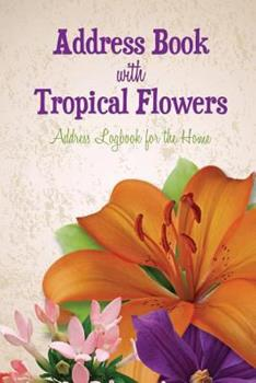 Paperback Address Book with Tropical Flowers: Address Logbook for the Home Book