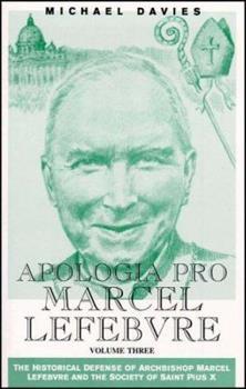 Apologia Pro Marcel Lefebvre: Volume Three - Book #3 of the Apologia Pro Marcel Lefebvre