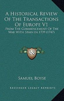 Hardcover A Historical Review of the Transactions of Europe V1 : From the Commencement of the War with Spain In 1739 (1747) Book