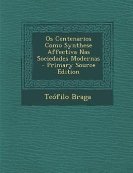 Paperback Os Centenarios Como Synthese Affectiva Nas Sociedades Modernas - Primary Source Edition Book