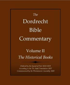 Paperback The Dordrecht Bible Commentary: Volume II: The Historical Books: Ordered by the Synod of Dort 1618-1619 According to the Th. Haak Translation 1657 Commissioned by the Westminster Assembly 1645 Book