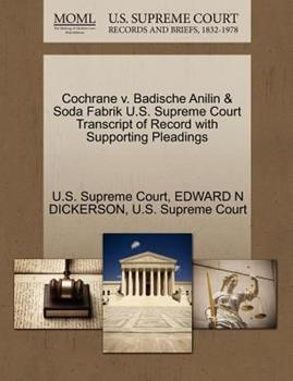 Paperback Cochrane V. Badische Anilin and Soda Fabrik U. S. Supreme Court Transcript of Record with Supporting Pleadings Book