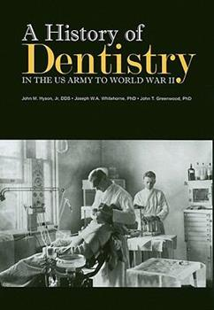 A History of Dentistry in the U.S. Army to World War II 0160821592 Book Cover