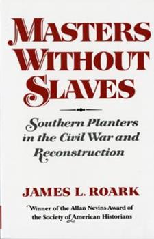 Masters Without Slaves: Southern Planters in the Civil War and Reconstruction 0393009017 Book Cover