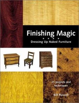 Finishing Magic: Dressing Up Naked Furniture 1558705627 Book Cover