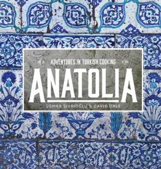 Anatolia: Adventures in Turkish Cooking 1743360495 Book Cover