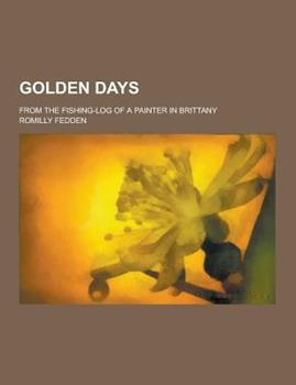 Paperback Golden Days; From the Fishing-Log of a Painter in Brittany Book