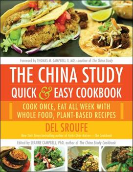 The China Study Quick & Easy Cookbook: Cook Once, Eat All Week with Whole Food, Plant-Based Recipes 1940363810 Book Cover