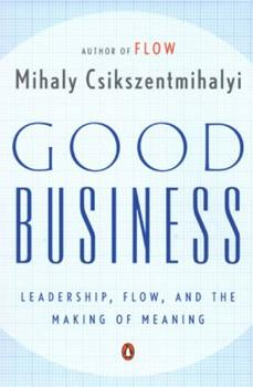 Good Business: Leadership, Flow, and the Making of Meaning 0670031968 Book Cover