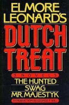 Elmore Leonard's Dutch Treat: Three Novels, the Hunted, Swag, Mr. Majestyk 0877957681 Book Cover