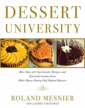 Dessert University: More Than 300 Spectacular Recipes and Essential Lessons from White House Pastry Chef Roland Mesnier 0743223179 Book Cover