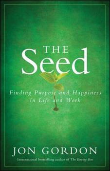 The Seed: Finding Purpose and Happiness in Life and Work 0470888563 Book Cover