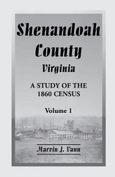 Paperback Shenandoah County, Virginia: A Study of the 1860 Census with Supplemental Data, Volume 1 Book