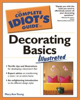 The Complete Idiot's Guide to Decorating Basics Illustrated (The Complete Idiot's Guide) 1592571751 Book Cover