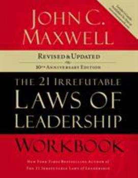 The 21 Irrefutable Laws of Leadership Workbook: Follow Them and People Will Follow You 1418526150 Book Cover