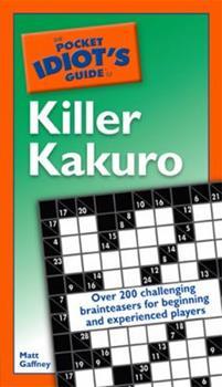 The Pocket Idiot's Guide to Killer Kakuro (Pocket Idiot's Guide) - Book  of the Pocket Idiot's Guide