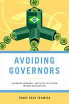 Paperback Avoiding Governors: Federalism, Democracy, and Poverty Alleviation in Brazil and Argentina Book