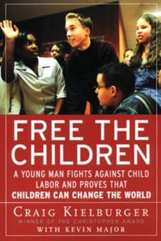 Free the Children: A Young Man Fights Against Child Labor and Proves that Children Can Change the World 0060175974 Book Cover