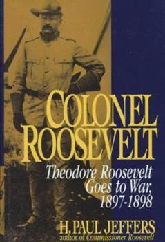 Colonel Roosevelt: Theodore Roosevelt Goes to War, 1897-1898 0471126780 Book Cover