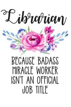 Paperback Librarian Because Badass Miracle Worker Isn't an Official Job Title: Lined Journal Notebook for Librarians, Library Clerks, Library Science Students Book