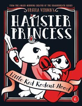 Hamster Princess: Little Red Rodent Hood - Book #6 of the Hamster Princess