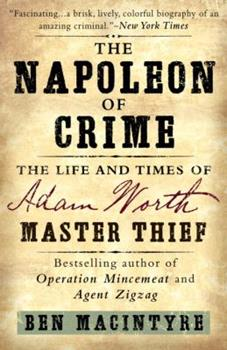 The Napoleon of Crime: The Life and Times of Adam Worth, the Real Moriarty 0385319932 Book Cover