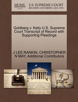 Paperback Goldberg V. Kelly U. S. Supreme Court Transcript of Record with Supporting Pleadings Book