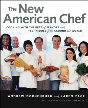 The New American Chef: Cooking with the Best of Flavors and Techniques from Around the World 0471363448 Book Cover