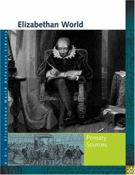 Elizabethan World: Primary Sources (UXL Elizabethan World Reference Library) 1414401914 Book Cover