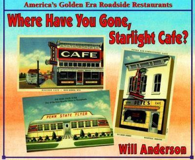 Where Have You Gone, Starlight Cafe?: America's Golden Era Roadside Restaurants 0960105697 Book Cover
