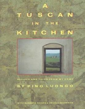 A Tuscan in the Kitchen: Recipes and Tales from My Home 0517569167 Book Cover