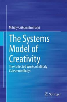 The Systems Model of Creativity: The Collected Works of Mihaly Csikszentmihalyi 9401790841 Book Cover