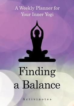 Paperback Finding a Balance: A Weekly Planner for Your Inner Yogi Book