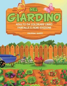 Paperback Nel Giardino: Adulto Da Colorare Libro Farfalle E Fiori Edizione [Italian] Book