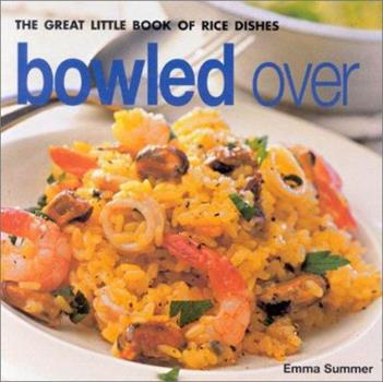 Bowled over: The Great Little Book of Rice 1842156799 Book Cover
