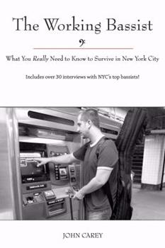 The Working Bassist, What You Really Need to Know to Survive in New York City 0615225357 Book Cover