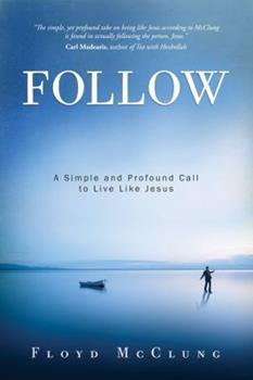 Follow: A Simple and Profound Call to Live Like Jesus 1434701921 Book Cover