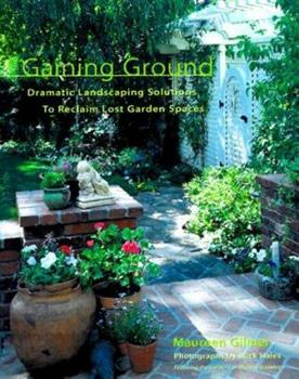 Gaining Ground : Dramatic Landscaping Solutions to Reclaim Lost Garden Spaces 0809227770 Book Cover